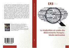 Couverture de La traduction en arabe des déterminants français : étude contrastive