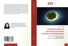 Couverture de Communication et non-communication à travers la photographie