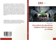 Bookcover of Une culture du pluralisme religieux chez les jeunes au collège