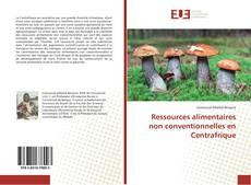 Couverture de Ressources alimentaires non conventionnelles en Centrafrique