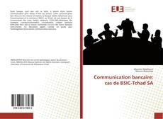Capa do livro de Communication bancaire: cas de BSIC-Tchad SA