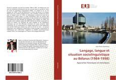 Bookcover of Langage, langue et situation sociolinguistique au Bélarus (1984-1998)