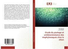 Bookcover of Etude du portage et antibiorésistance des staphylocoques chez le chien