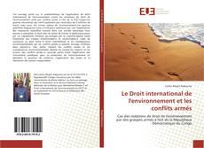 Bookcover of Le Droit international de l'environnement et les conflits armés