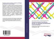 Bookcover of Construcciones teoréticas, desde un diálogo postdoctoral transcomplejo