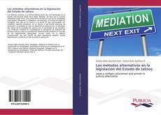 Portada del libro de Los métodos alternativos en la legislación del Estado de Jalisco