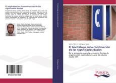 Bookcover of El teletrabajo en la construcción de los significados duales