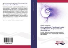 Portada del libro de Razonamiento Configural como coordinación de procesos de visualización