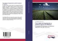Couverture de Tres siglos de legislación y política agraria en México