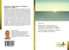 Bookcover of Réponses chrétiennes à quelques questions  TOME 1
