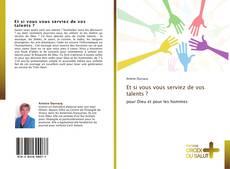 Bookcover of Et si vous vous serviez de vos talents ?