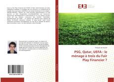 Bookcover of PSG, Qatar, UEFA : le ménage à trois du Fair Play Financier ?