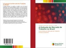 Bookcover of A Evolução do Mercado de Trabalho no Brasil