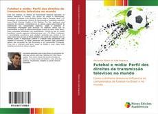 Capa do livro de Futebol e mídia: Perfil dos direitos de transmissão televisos no mundo