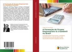 Copertina di A Formação de Grupos Empresariais & o Goodwill no Brasil