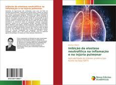 Buchcover von Inibição da elastase neutrofílica na inflamação e na injúria pulmonar