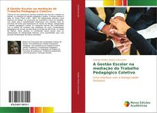 Bookcover of A Gestão Escolar na mediação do Trabalho Pedagógico Coletivo