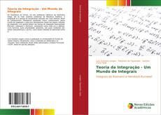 Couverture de Teoria da Integração - Um Mundo de Integrais