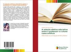 Bookcover of A relação afetiva educativa entre o professor e o aluno como artifício
