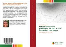 Bookcover of Estudo teórico dos nanotubos de TiO2 e suas interações com gases
