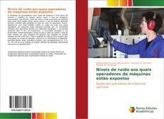 Bookcover of Níveis de ruído aos quais operadores de máquinas estão expostos