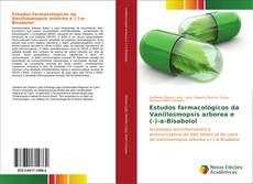 Buchcover von Estudos farmacológicos da Vanillosmopsis arborea e (-)-α-Bisabolol