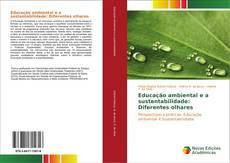 Bookcover of Educação ambiental e a sustentabilidade: Diferentes olhares