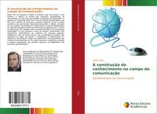 Bookcover of A construção do conhecimento no campo da comunicação