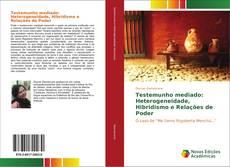 Capa do livro de Testemunho mediado: Heterogeneidade, Hibridismo e Relações de Poder