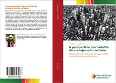 Copertina di A perspectiva mercadófila do planejamento urbano