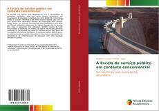 Couverture de A Escola de serviço público em contexto concorrencial