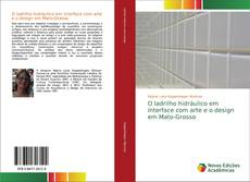 Bookcover of O ladrilho hidráulico em interface com arte e o design em Mato-Grosso