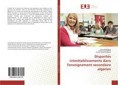 Bookcover of Disparités interétablissements dans l'enseignement secondaire algérien