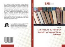 Bookcover of Le Goncourt, du vœu d'un écrivain au leadership sur le roman