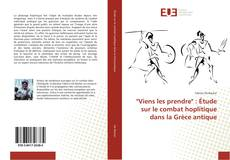 """Обложка """"Viens les prendre"""" : Étude sur le combat hoplitique dans la Grèce antique"""