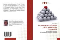 Couverture de La gouvernance interne dans les groupes industriels