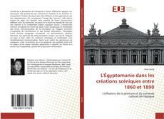 Bookcover of L'Égyptomanie dans les créations scéniques entre 1860 et 1890