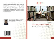 Bookcover of Le bruit en bibliothèque