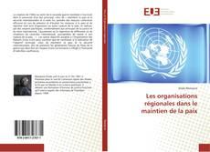 Couverture de Les organisations régionales dans le maintien de la paix