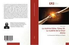 Bookcover of La matrice l'âme. Tome 26. La nudéité de la Chair divine
