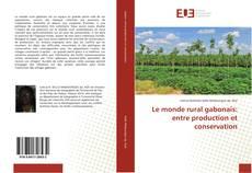 Bookcover of Le monde rural gabonais: entre production et conservation