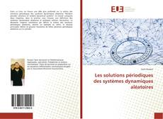 Bookcover of Les solutions périodiques des systèmes dynamiques aléatoires