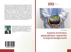 Portada del libro de Système d'initiative géographique: apprendre le logiciel Google Earth