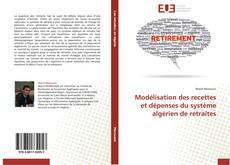 Bookcover of Modélisation des recettes et dépenses du système algérien de retraites