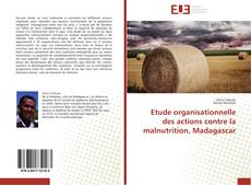 Bookcover of Etude organisationnelle des actions contre la malnutrition, Madagascar