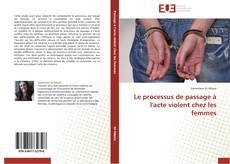 Portada del libro de Le processus de passage à l'acte violent chez les femmes