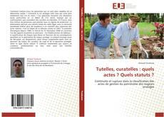 Bookcover of Tutelles, curatelles : quels actes ? Quels statuts ?