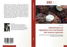Portada del libro de Libéralisation et régulation non marchande des revenus agricoles