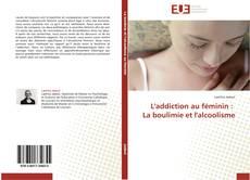 Borítókép a  L'addiction au féminin : La boulimie et l'alcoolisme - hoz