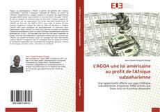 Bookcover of L'AGOA une loi américaine au profit de l'Afrique subsaharienne